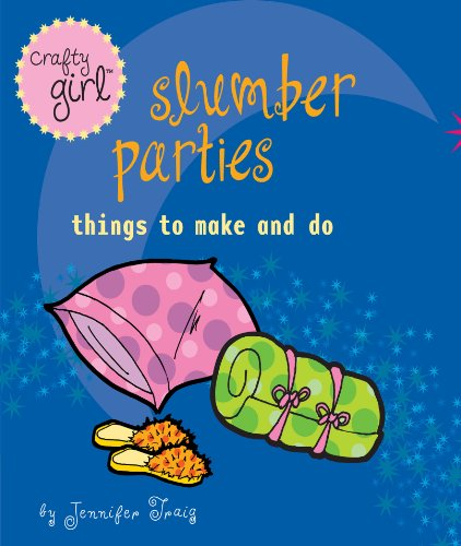 Crafty Girl: Slumber Parties: Things to Make and Do (English Edition)