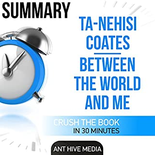 Ta-Nehisi Coates' Between the World and Me Summary                   By:                                                                                                                                 Ant Hive Media                               Narrated by:                                                                                                                                 Stacy Thomas                      Length: 31 mins     4 ratings     Overall 4.8