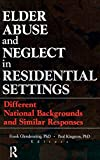 Elder Abuse and Neglect in Residential Settings: Different National Backgrounds and Similar Responses (Monograph Published Simultaneously As Journal of Elder Abuse & Neglect) - Frank Glendennina