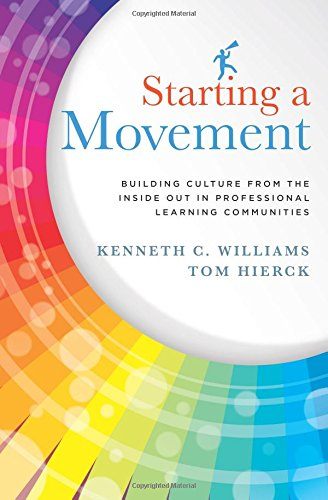 Compare Textbook Prices for Starting a Movement: Building Culture From the Inside Out in Professional Learning Communities PLC - steps to an effective school leadership team  ISBN 9781936764662 by Kenneth C. Williams,Tom Hierck