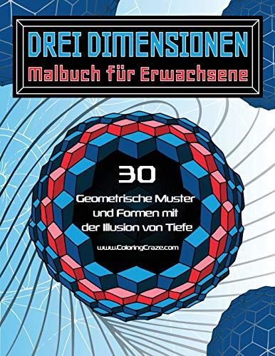 Drei Dimensionen - Malbuch für Erwachsene: 30 Geometrische Muster und Formen mit der Illusion von Tiefe (Malbücher mit optischen Täuschungen für Erwachsene, Band 2)