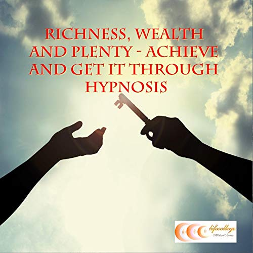 Richness, Wealth and Plenty - Achieve and Get It Through Hypnosis audiobook cover art