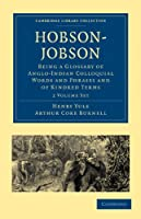 Hobson-Jobson 2 Part Set: Being a Glossary of Anglo-Indian Colloquial Words and Phrases and of Kindred Terms Etymological, Historical, Geographical and Discursive (Cambridge Library Collection - Linguistics)