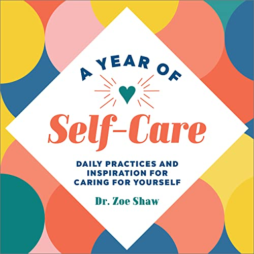Compare Textbook Prices for A Year of Self-Care: Daily Practices and Inspiration for Caring for Yourself A Year of Daily Reflections  ISBN 9781648765094 by Shaw, Dr. Zoe