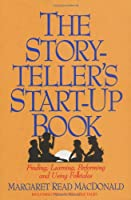 The Storyteller's Start-Up Book: Finding, Learning, Performing, and Using Folktales : Including Twelve Tellable Tales