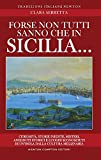 Forse non tutti sanno che in Sicilia... Curiosità, storie inedite, misteri, aneddoti storici e luoghi sconosciuti di un'isola dalla cultura millenaria