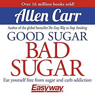 Good Sugar Bad Sugar                   By:                                                                                                                                 Allen Carr                               Narrated by:                                                                                                                                 Richard Mitchley                      Length: 6 hrs and 14 mins     180 ratings     Overall 4.6
