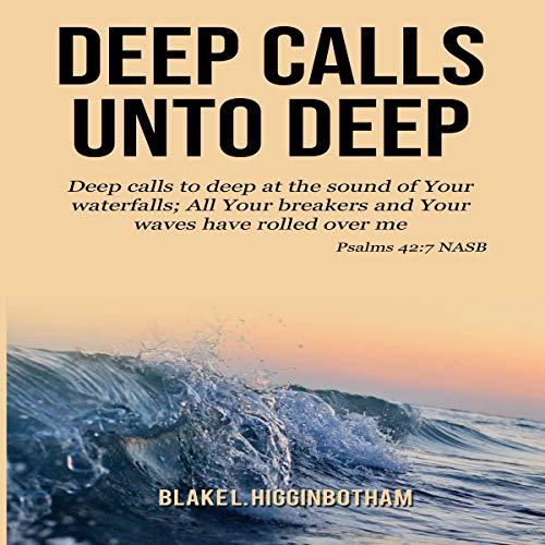 Deep Calls Unto Deep Audiobook By Blake L Higginbotham cover art
