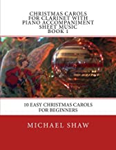 Christmas Carols For Clarinet With Piano Accompaniment Sheet Music Book 1: 10 Easy Christmas Carols For Beginners (Volume 1)