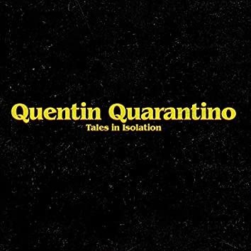 Quentin Quarantino: Tales in Isolation