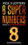 Pick 3 Lottery: 8 Super Numbers (Book-4): Key Playlist Report