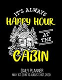 It's Always Happy Hour At The Cabin Daily Planner May 1st, 2019 to August 31st, 2020: Camping Happier Funny Outdoors Camp Daily Planner