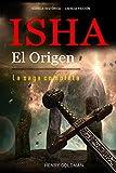 ISHA- El Origen - La saga completa: Novela histórica Ciencia ficción