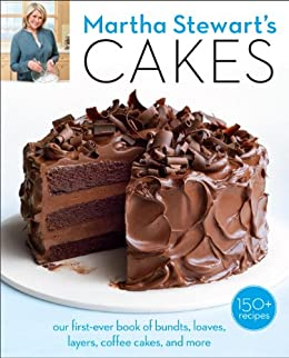 Martha Stewart's Cakes: Our First-Ever Book of Bundts, Loaves, Layers, Coffee Cakes, and More: A Baking Book by [Editors of Martha Stewart Living]
