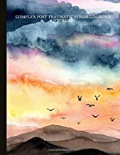 Complex Post Traumatic Stress Disorder Journal: Beautiful Journal for CPTSD Sufferers With Symptom & Trigger Tracking, Anxiety & Mood Trackers, ... Exercises, Gratitude Prompts and more.