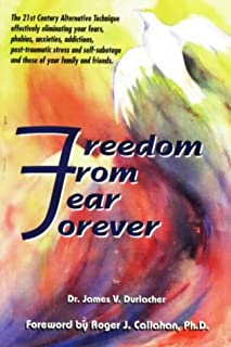 Freedom from Fear Forever: The Acu-Power Way to Overcoming Your Fear, Phobias and Inner Problems