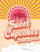 Sweet Cupcakes Coloring Book: Unique Cupcakes Illustrations Friendly Art Activities for Kids and Adults
