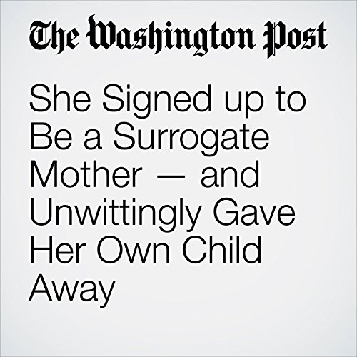 She Signed up to Be a Surrogate Mother — and Unwittingly Gave Her Own Child Away copertina