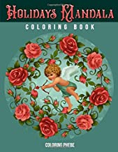 Holidays Mandala Coloring Book: An Adult Coloring Book With Valentines, ST. Patrick, Easter, Halloween, Christmas and Many More For Stress Relief & Relaxations!