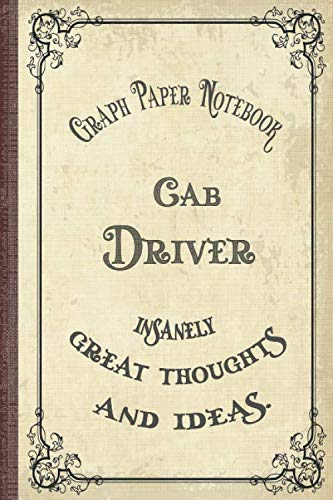 Cab Driver Graph Paper Notebook: Graph Paper, 100 Pages, 6 x 9, To Write In, Gift for Co-Workers, Colleagues, Boss, Friends or Family Gift Vintage