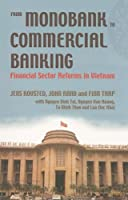 From Monobank to Commercial Banking: Financial Sector Reforms in Vietnam (Nias Reports)