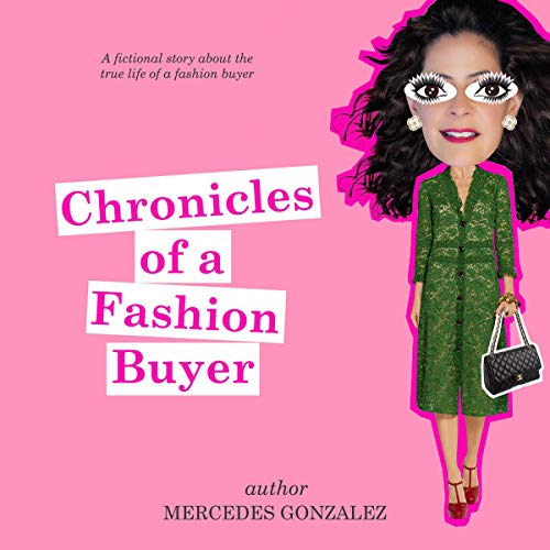 Chronicles of a Fashion Buyer: The Mostly True Adventures of an International Fashion Buyer
