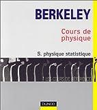 Cours de physique de Berkeley, tome 5 - Physique statistique