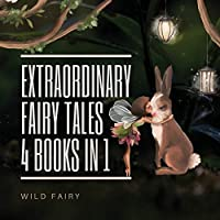 Extraordinary Fairy Tales: 4 Books in 1