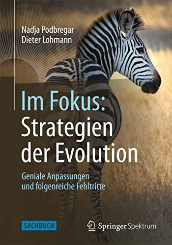 Im Fokus: Strategien der Evolution: Geniale Anpassungen und folgenreiche Fehltritte (Naturwissenschaften im Fokus)