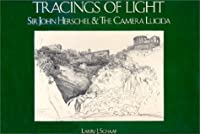 Tracings of Light: Sir John Herschel and the Camera Lucida : Drawings from the Graham Nash Collection