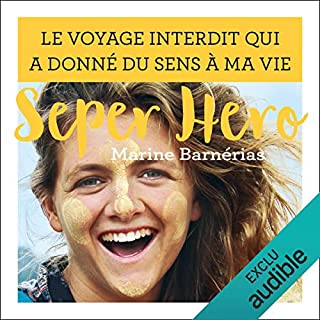 Seper hero : Le voyage interdit qui a donné du sens à ma vie                   Written by:                                                                                                                                 Marine Barnérias                               Narrated by:                                                                                                                                 Marine Barnérias,                                                                                        Frédéric Lopez                      Length: 16 hrs and 34 mins     Not rated yet     Overall 0.0