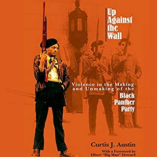 Up Against the Wall     Violence in the Making and Unmaking of the Black Panther Party              By:                                                                                                                                 Curtis J. Austin                               Narrated by:                                                                                                                                 Gary Roelofs                      Length: 16 hrs and 50 mins     Not rated yet     Overall 0.0