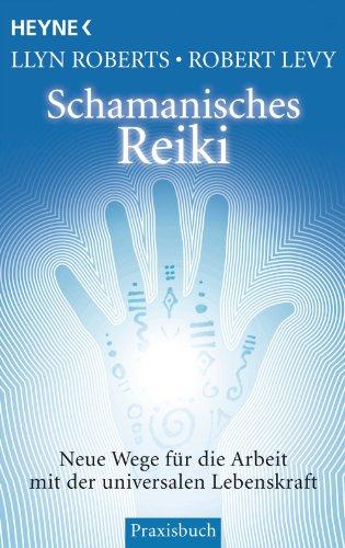 Schamanisches Reiki: Neue Wege für die Arbeit mit der universalen Lebenskraft (German Edition)