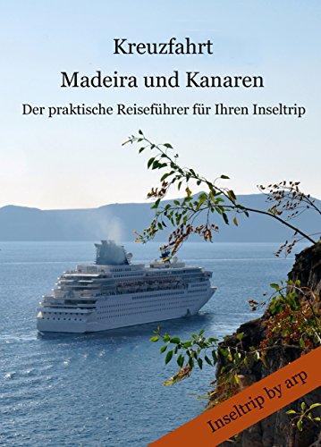 Kreuzfahrt Madeira und Kanaren: Der praktische Reifeführer für Ihren Inseltrip (Inseltrip by arp 2)