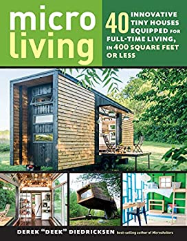 Micro Living  40 Innovative Tiny Houses Equipped for Full-Time Living in 400 Square Feet or Less