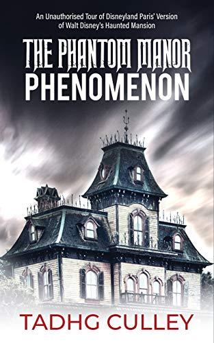 The Phantom Manor Phenomenon: An Unauthorised Tour of Disneyland Paris' Version of Walt Disney's Haunted Mansion