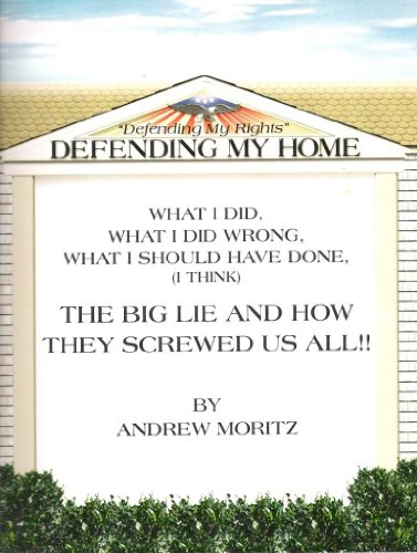 Defending My Home, from foreclosure. What I did, What I did wrong, What I should have done. The big lie and how they screwed us all !!