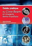 Guide pratique du Cone Beam en imagerie dento-maxillaire
