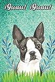 ¡Guau! ¡Guau!: Boston Terrier Notebook and Journal for Dog Lovers Boston Terrier Cuaderno y diario para amantes de los perros