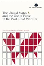 United States and the Use of Force in the Post-Cold War Era: An Aspen Strategy Group Report