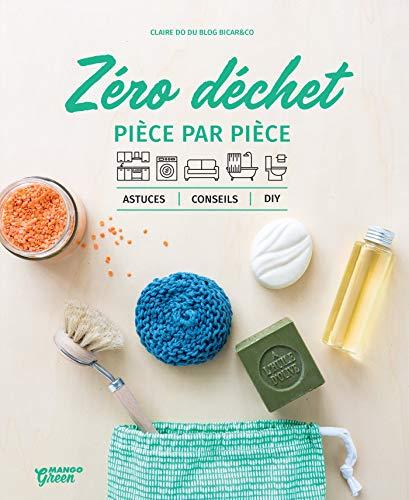 Zéro déchet pièce par pièce: Astuces, conseils et DIY (Pratique green) (French Edition)