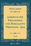 Jahrbuch für Philosophie und Spekulative Theologie, 1904, Vol. 18 (Classic Reprint)