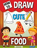 How to Draw Cute Food: Step by Step Activity Book, Learn How to Draw Cute Food, Draw Kawaii Cute Food Workbook for Kids