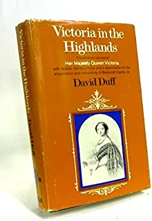 Victoria in the Highlands; the personal journal of Her Majesty Queen Victoria,