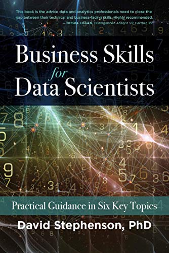 Business Skills for Data Scientists: Practical Guidance in Six Key Topics (English Edition)