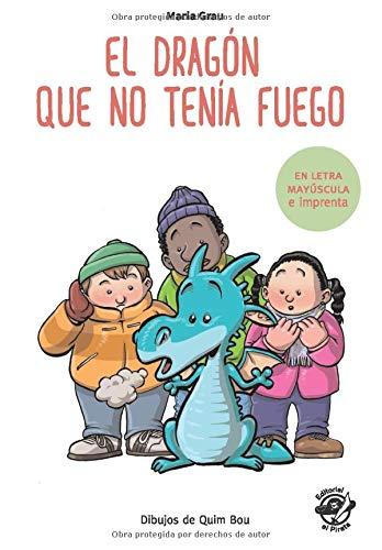 El dragón que no tenía fuego: En letra MAYÚSCULA y de imprenta: libros para niños de 5 y 6 años (Aprender a leer en letra de PALO y de imprenta - en ... children book (Colección Aprender a Leer)