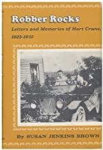 Robber Rocks: Letters and Memories of Hart Crane, 1923-1932