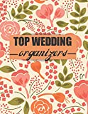 Top Wedding Organizers: A Step-by-Step Guide to Creating the Wedding You Want with the Budget You've Got (without Losing Your Mind in the Process)