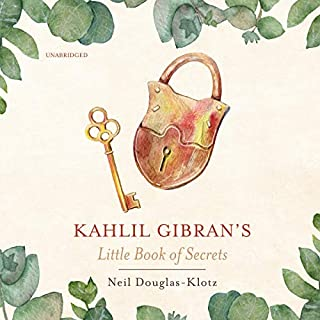 Kahlil Gibran's Little Book of Secrets                   Written by:                                                                                                                                 Kahlil Gibran,                                                                                        Neil Douglas-Klotz - editor                               Narrated by:                                                                                                                                 Kevin Kenerly                      Length: 2 hrs and 5 mins     3 ratings     Overall 4.3