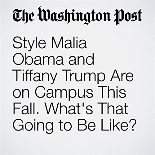 Style Malia Obama and Tiffany Trump Are on Campus This Fall. What's That Going to Be Like? copertina